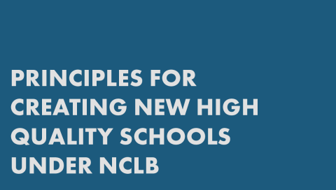 Principles for Creating New High Quality Schools Under NCLB