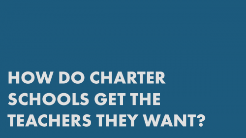 How Do Charter Schools Get the Teachers They Want?